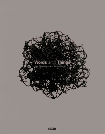 Cover Image of Words and Things: Jiro Takamatsu and Japanese Art, 1961-72